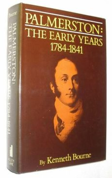 Palmerston The Early Years 1784-1841  Bourne 1982
