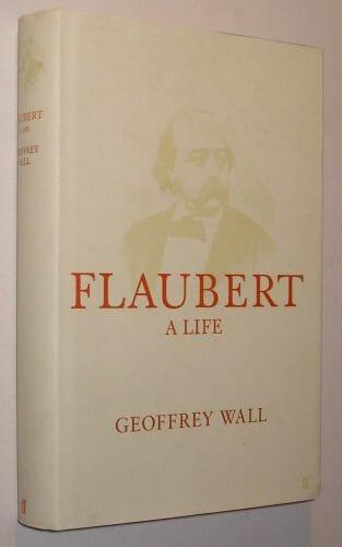 Flaubert A Life Geoffrey Wall Faber 2001 First