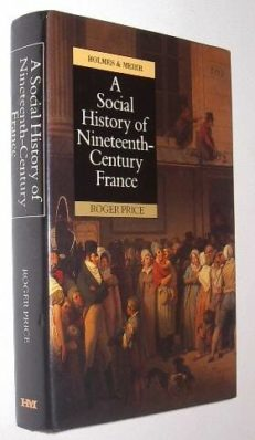 A Social History Of Nineteenth-Century France Price Holme Meier 1987