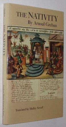 The Nativity Arnoul Greban Southern Illinois University Press 1991