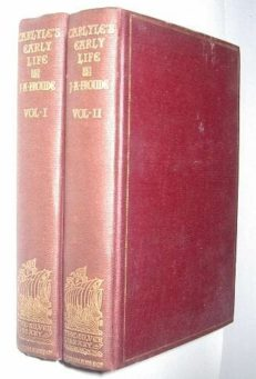 Thomas Carlyle History Of The First 40 Years Of His Life in 2 volumes 1901