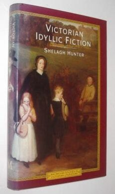 Victorian Idyllic Fiction Shelagh Hunter Macmillan 1984