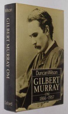 Gilbert Murray 1866-1957 Duncan Wilson Clarendon 1987