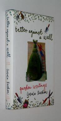 Better Against A Wall Garden Writings Ursula Buchan John Murray 2003