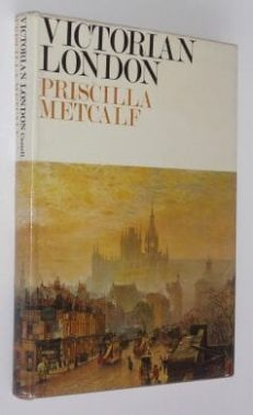 Victorian London Priscilla Metcalf Cassell 1972