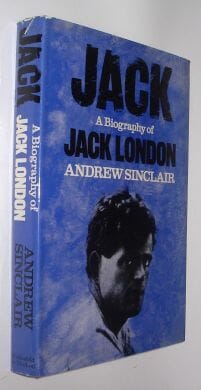 A Biography of Jack London Andrew Sinclair Weidenfeld Nicolson 1978