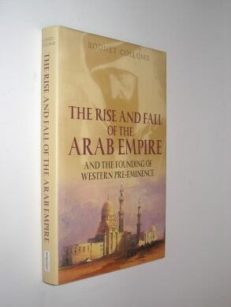 The Rise and Fall Of The Arab Empire Rodney Collomb Spellmount 2006