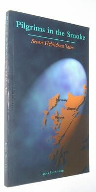 Pilgrims In The Smoke: 7 Hebridean Tales James Shaw Grant Mercat 1999