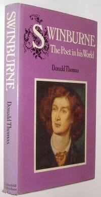 Swinburne The Poet in his World Donald Thomas 1979