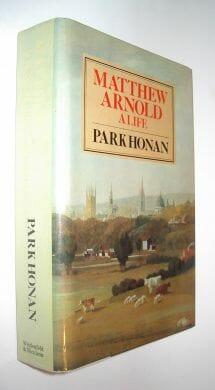 Matthew Arnold A Life Park Honan Weidenfeld Nicolson 1981