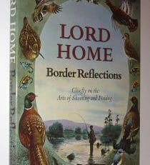 Border Reflections Lord Home Chiefly Shooting and Fishing Collins 1979