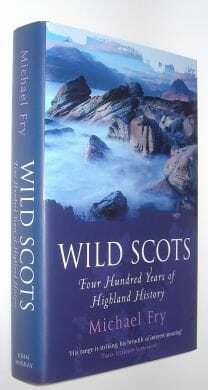 Wild Scots: Four Hundred Years of Highland History Michael Fry John Murray 2005