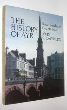 The History of Ayr: Royal Burgh and County Town Strawhorn Donald 1989