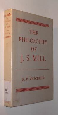 The Philosophy Of J S Mill Anschutz Clarendon Press Oxford 1969