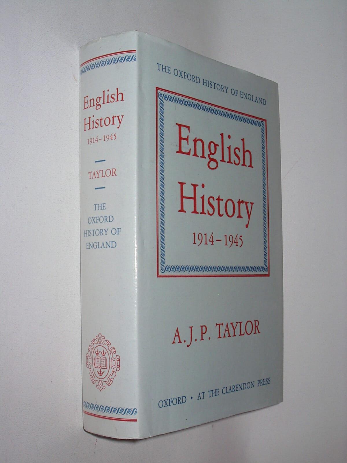 England 1914 – 1945 A J P Taylor Oxford University Press 1990